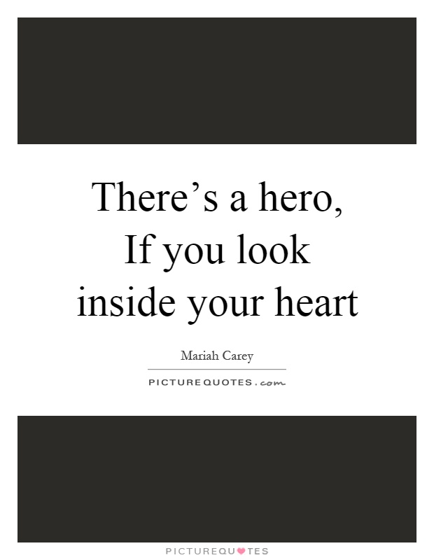 There's a hero, If you look inside your heart Picture Quote #1