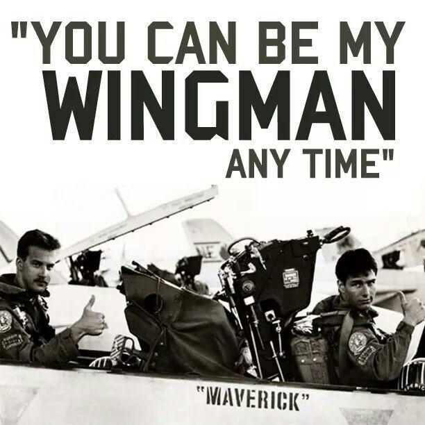 You can be my wingman anytime Picture Quote #1