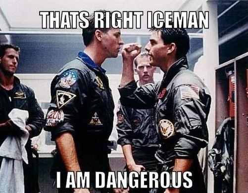 That's right Iceman I am dangerous Picture Quote #1