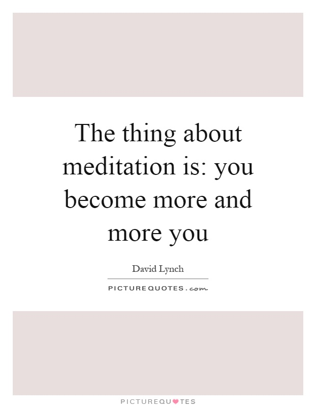 The thing about meditation is: you become more and more you Picture Quote #1