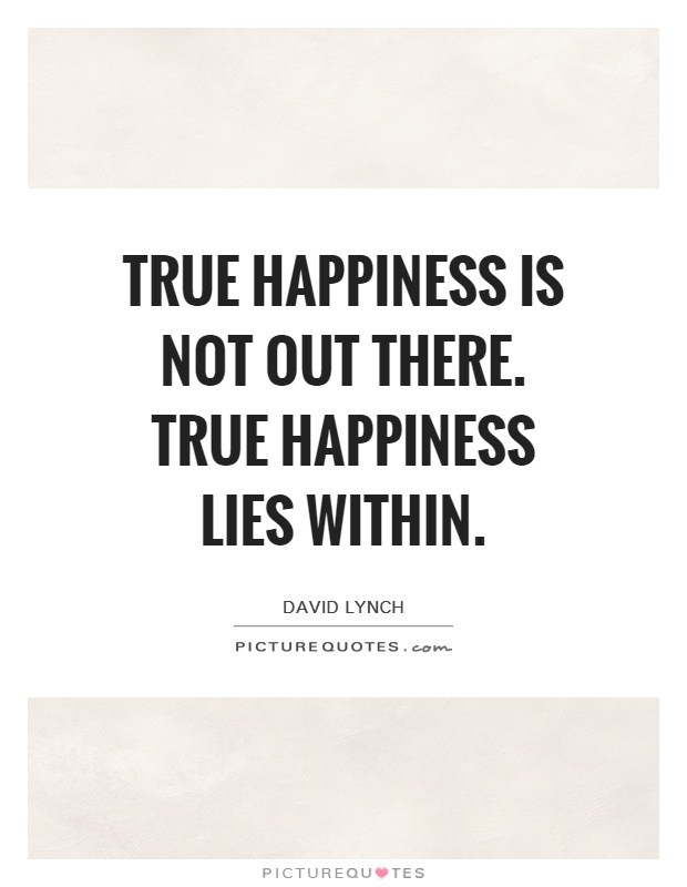 True happiness is not out there. True happiness lies within Picture Quote #1