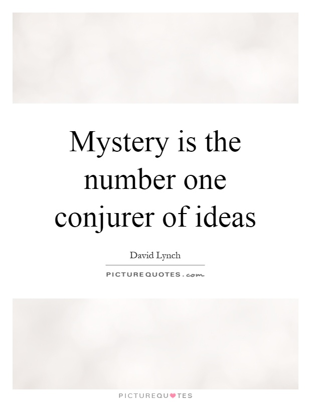 Mystery is the number one conjurer of ideas Picture Quote #1