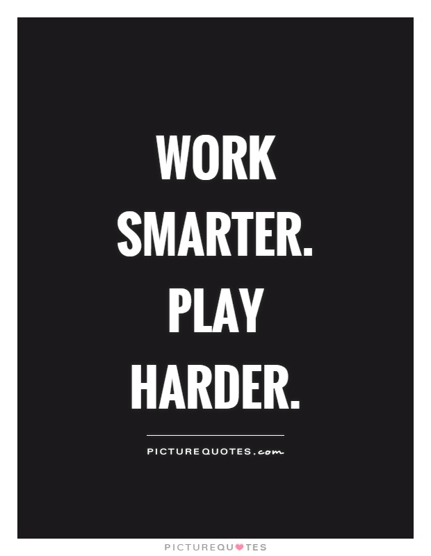 Work smarter. Play harder Picture Quote #1