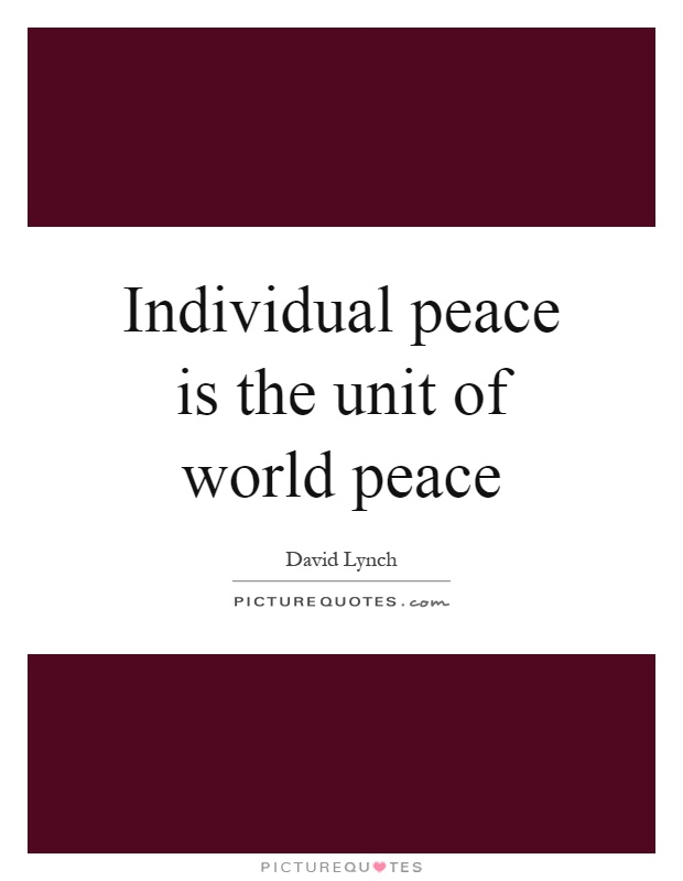 Individual peace is the unit of world peace Picture Quote #1