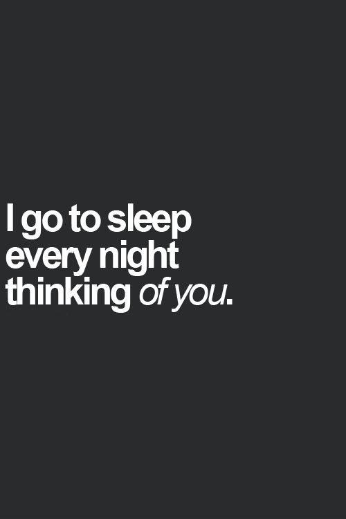 I go to sleep every night thinking of you Picture Quote #1