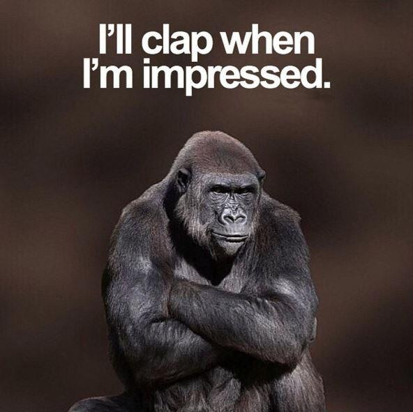 I'll clap when i'm impressed Picture Quote #1