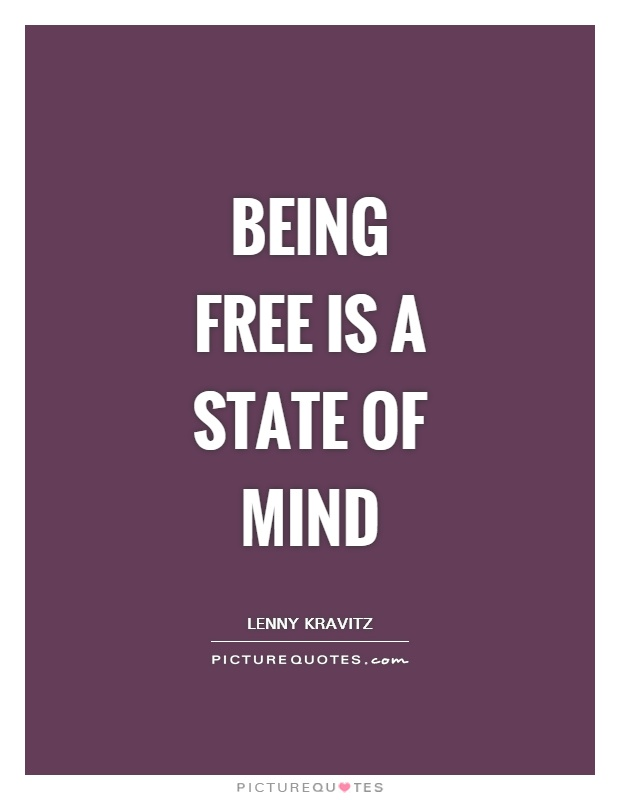 Being free is a state of mind Picture Quote #1