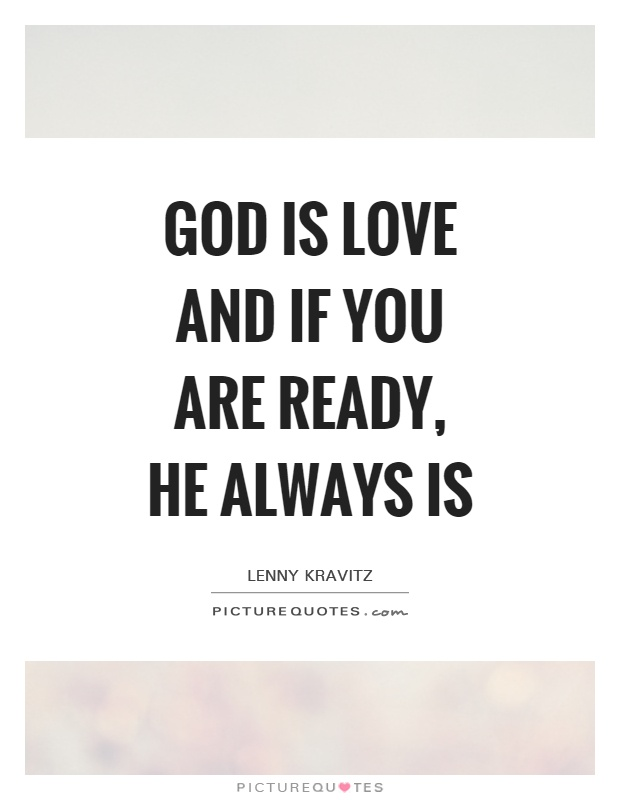 God is love and if you are ready, he always is Picture Quote #1