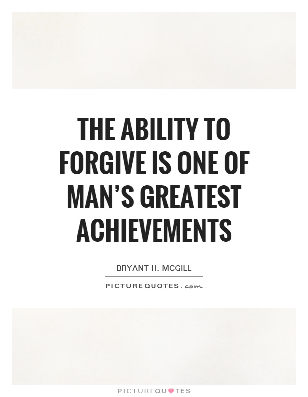 The ability to forgive is one of man's greatest achievements Picture Quote #1