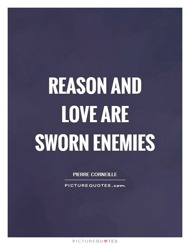 Reason and love are sworn enemies Picture Quote #1