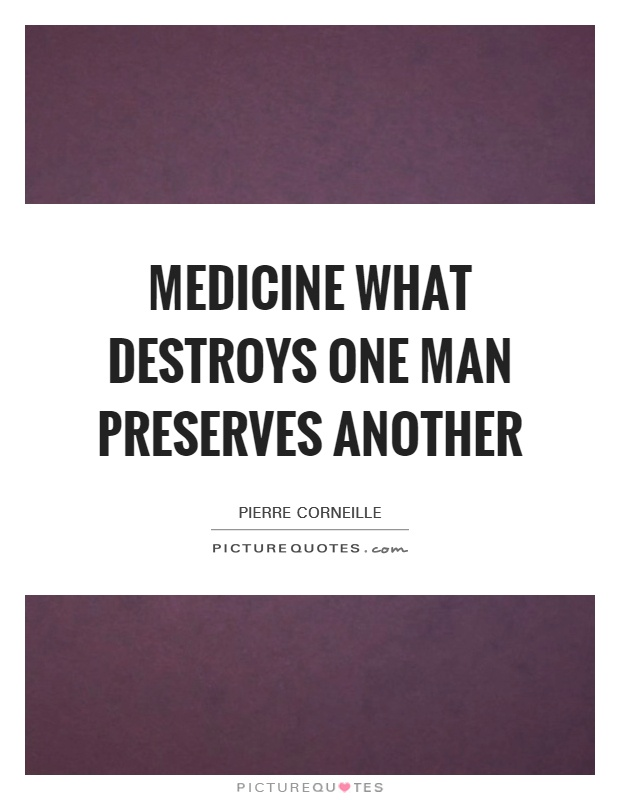 Medicine What destroys one man preserves another Picture Quote #1