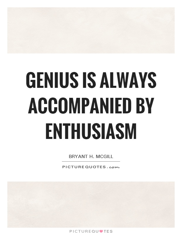 Genius is always accompanied by enthusiasm Picture Quote #1