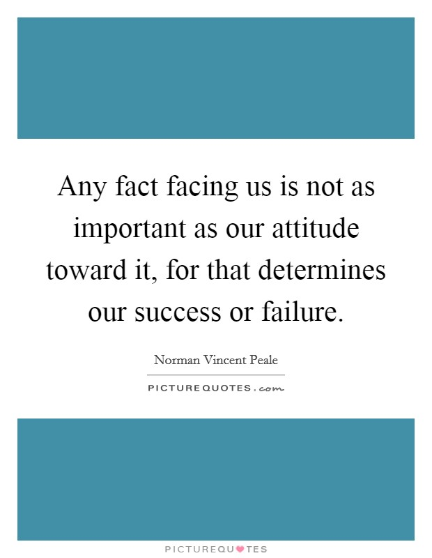 Any fact facing us is not as important as our attitude toward it, for that determines our success or failure Picture Quote #1