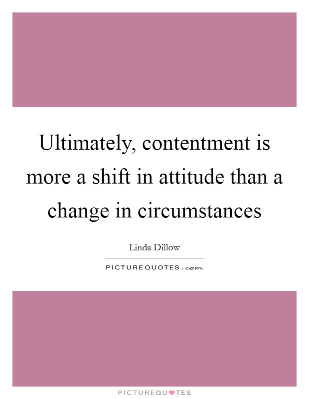 Ultimately, contentment is more a shift in attitude than a change in circumstances Picture Quote #1