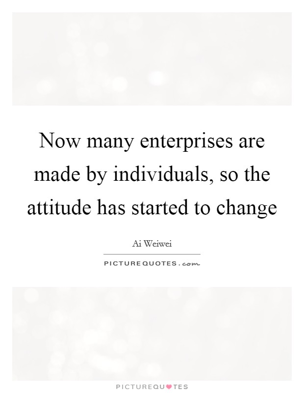 Now many enterprises are made by individuals, so the attitude has started to change Picture Quote #1