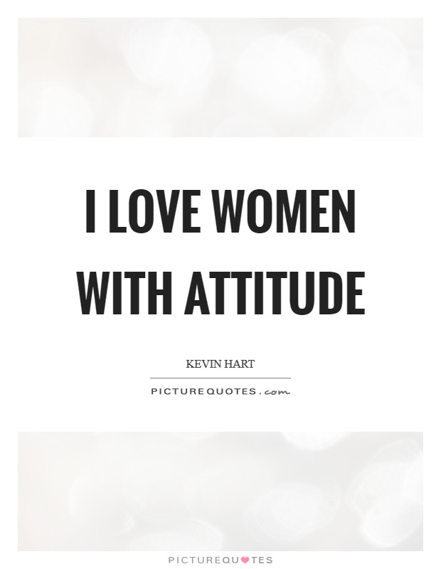 I love women with attitude Picture Quote #1