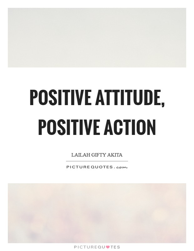 Positive attitude, positive action Picture Quote #1