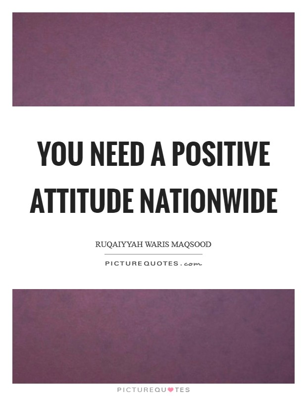 You need a positive attitude nationwide Picture Quote #1
