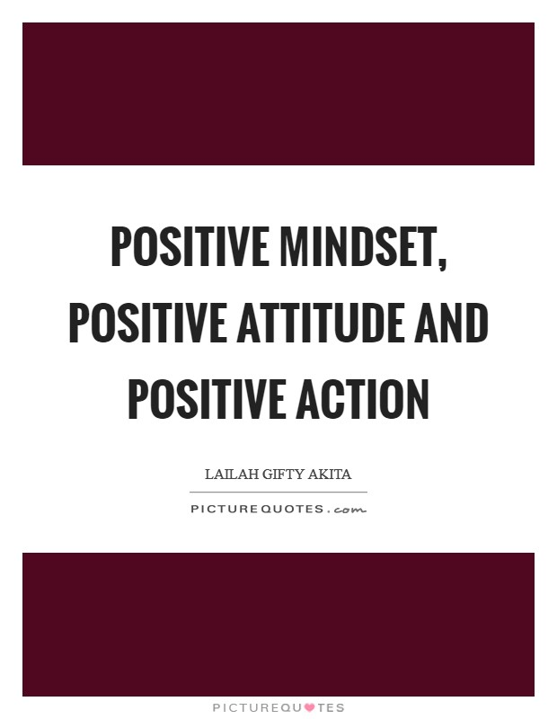 Positive mindset, positive attitude and positive action Picture Quote #1