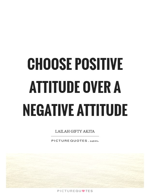Choose positive attitude over a negative attitude Picture Quote #1
