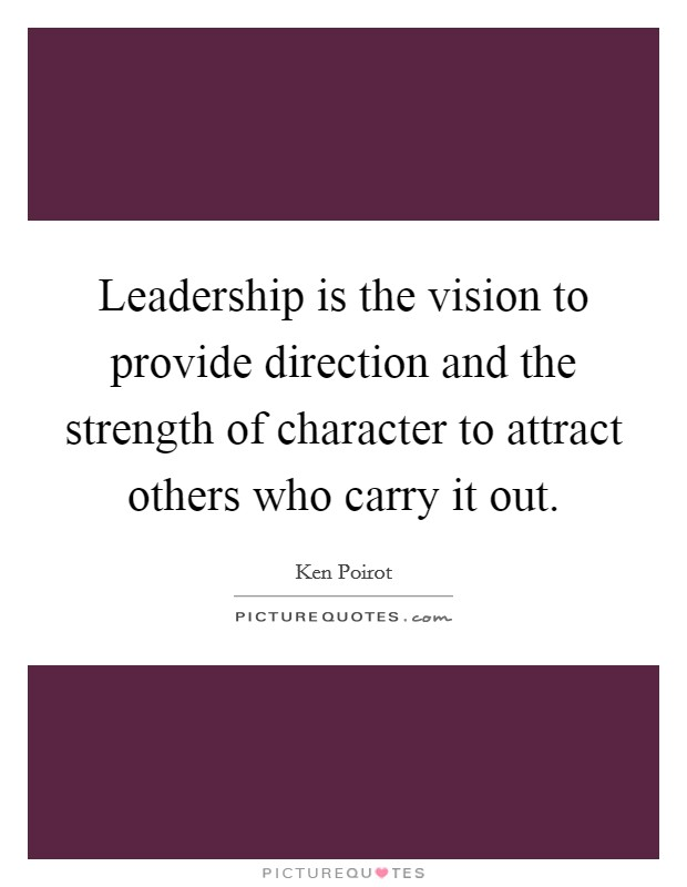 Leadership is the vision to provide direction and the strength of character to attract others who carry it out Picture Quote #1