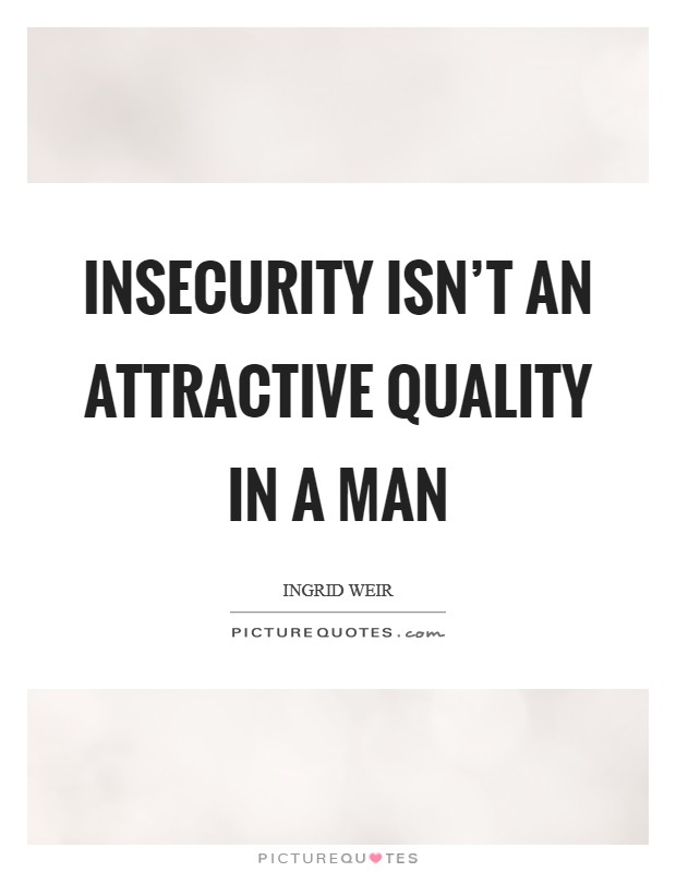 Insecurity isn't an attractive quality in a man Picture Quote #1