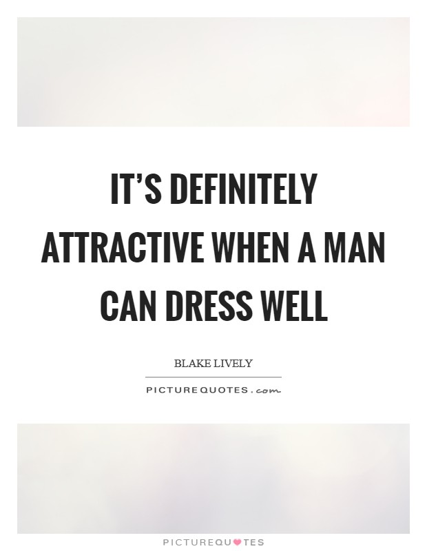 It's definitely attractive when a man can dress well Picture Quote #1