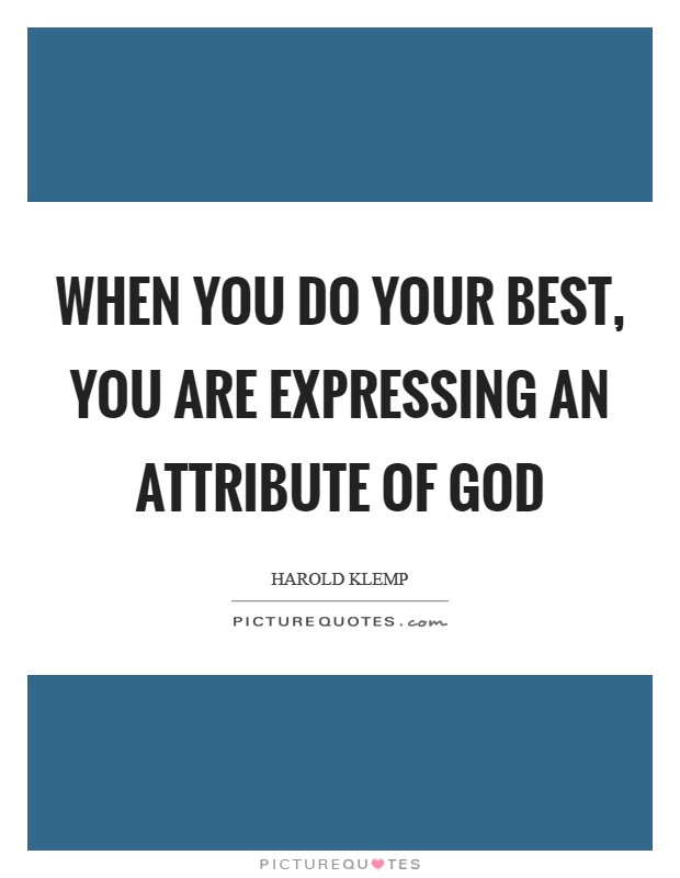 When you do your best, you are expressing an attribute of God Picture Quote #1