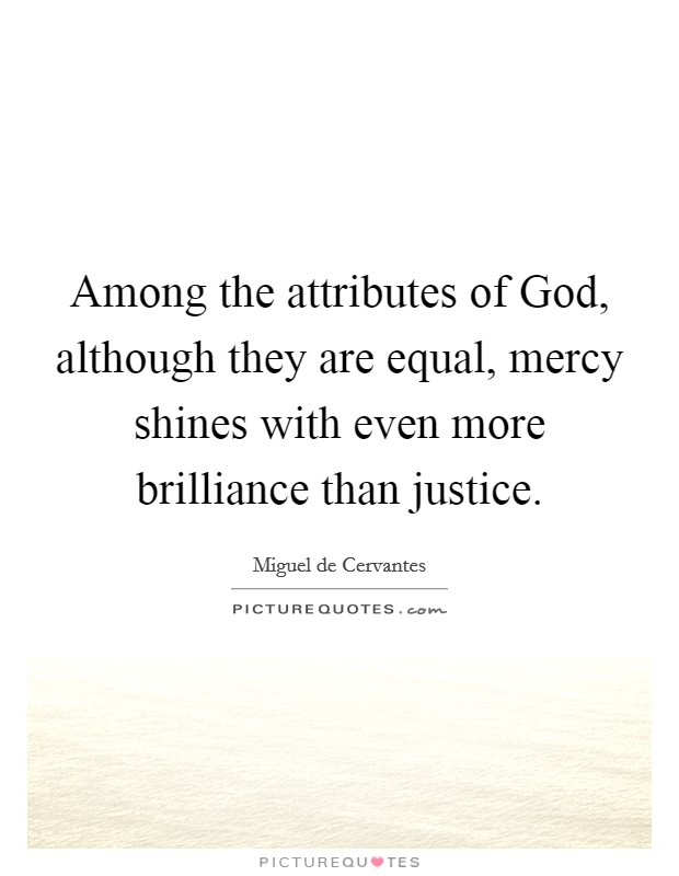 Among the attributes of God, although they are equal, mercy shines with even more brilliance than justice Picture Quote #1