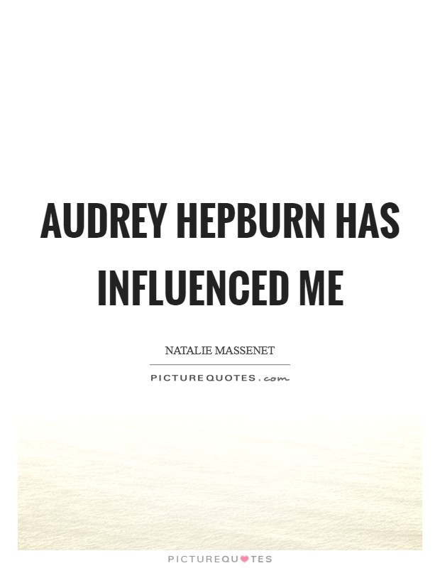Audrey Hepburn has influenced me Picture Quote #1