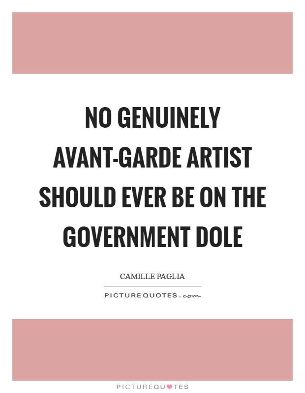 No genuinely avant-garde artist should ever be on the government dole Picture Quote #1