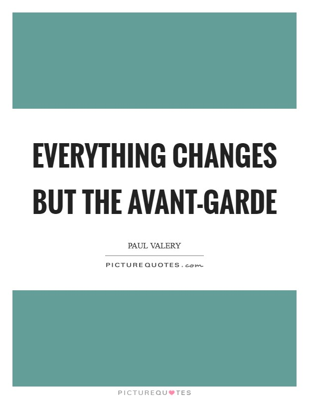 Everything changes but the avant-garde Picture Quote #1