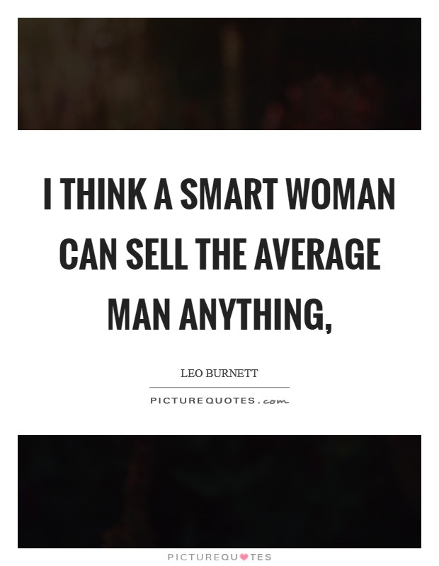 I think a smart woman can sell the average man anything, Picture Quote #1