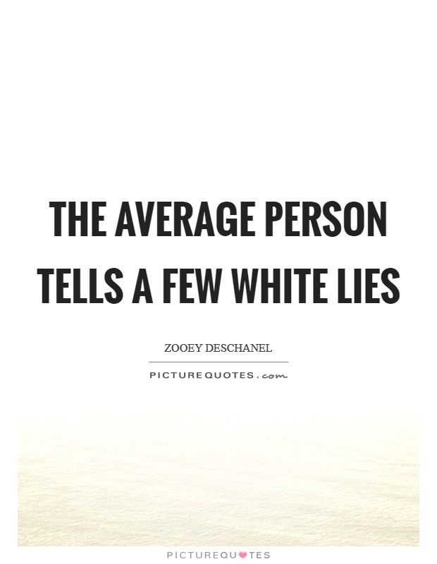 The average person tells a few white lies Picture Quote #1