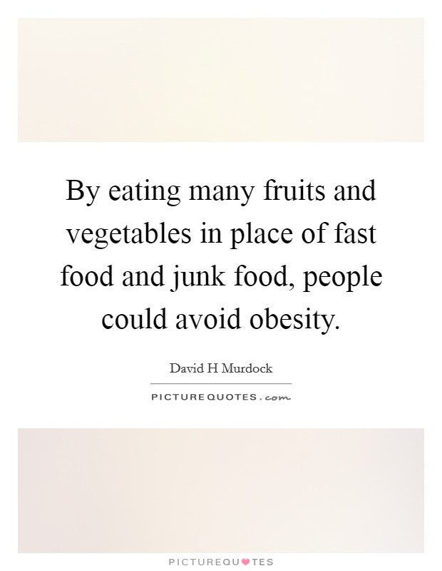 By eating many fruits and vegetables in place of fast food and junk food, people could avoid obesity Picture Quote #1