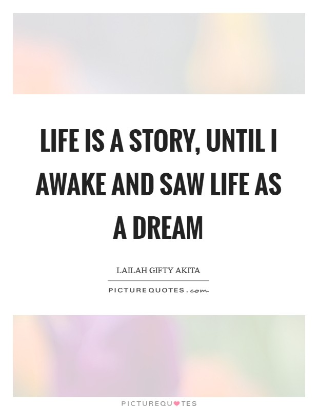 Life is a story, until I awake and saw life as a dream Picture Quote #1
