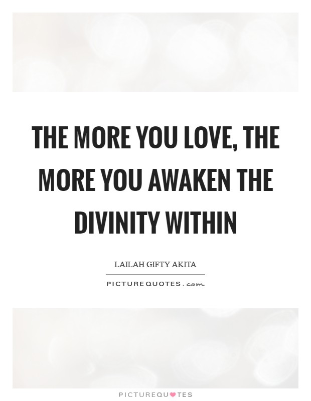 The more you love, the more you awaken the divinity within Picture Quote #1