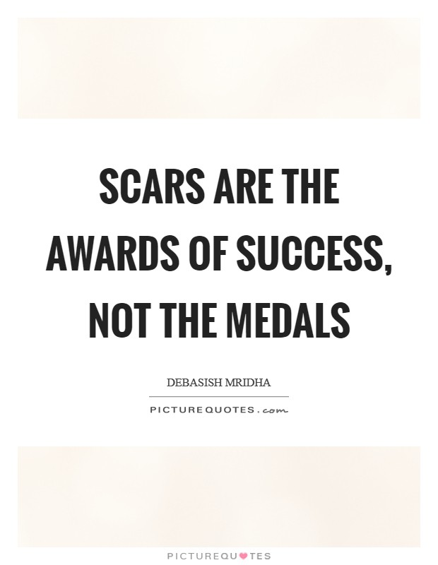Scars are the awards of success, not the medals Picture Quote #1