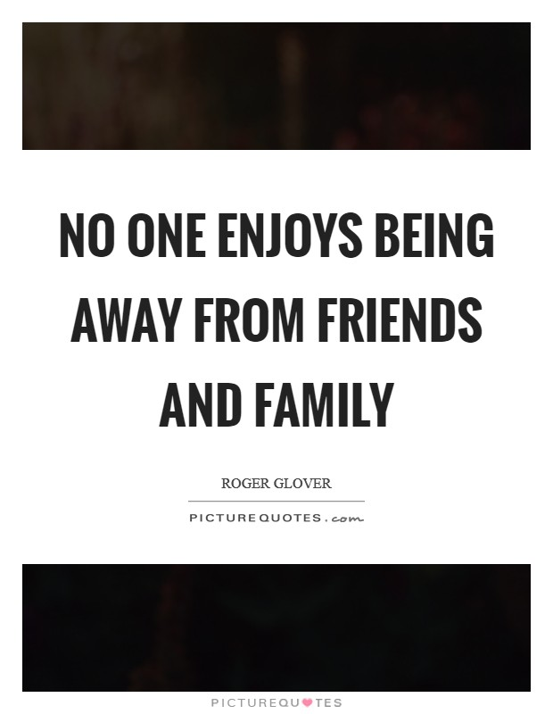 No one enjoys being away from friends and family Picture Quote #1