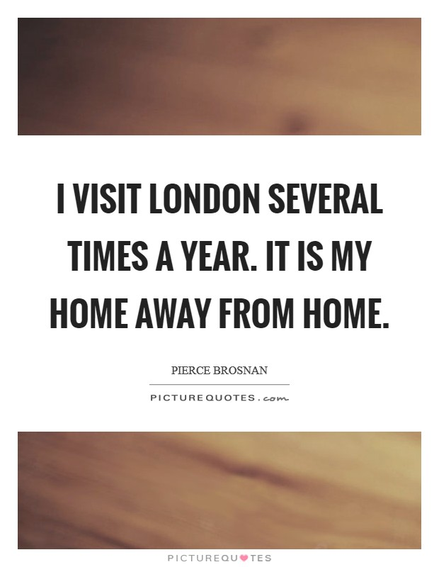 I visit London several times a year. It is my home away from home Picture Quote #1
