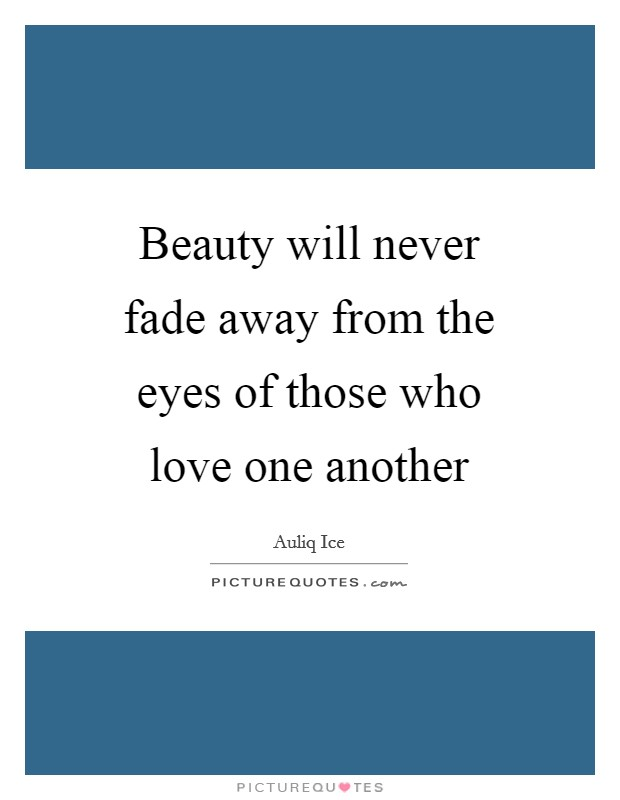 Beauty will never fade away from the eyes of those who love one another Picture Quote #1