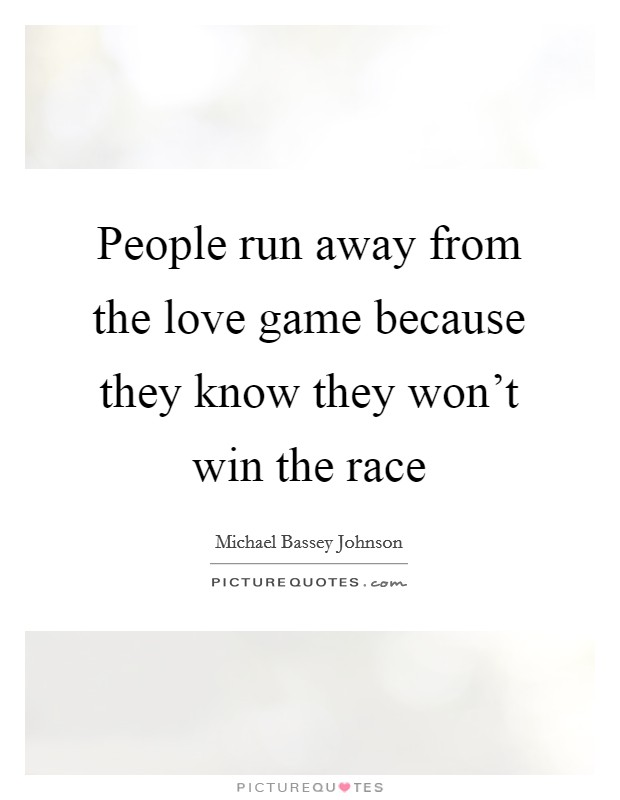 People run away from the love game because they know they won't win the race Picture Quote #1