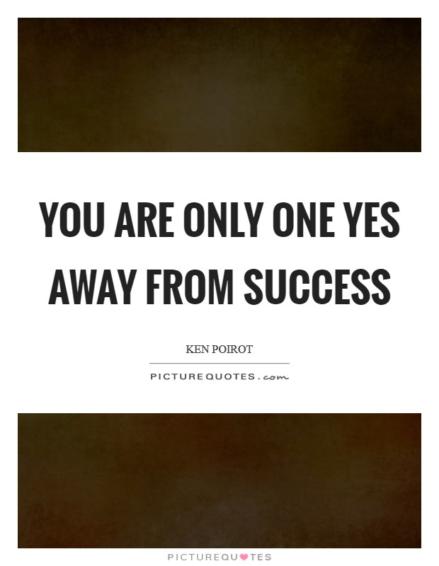 You are only one Yes away from success Picture Quote #1