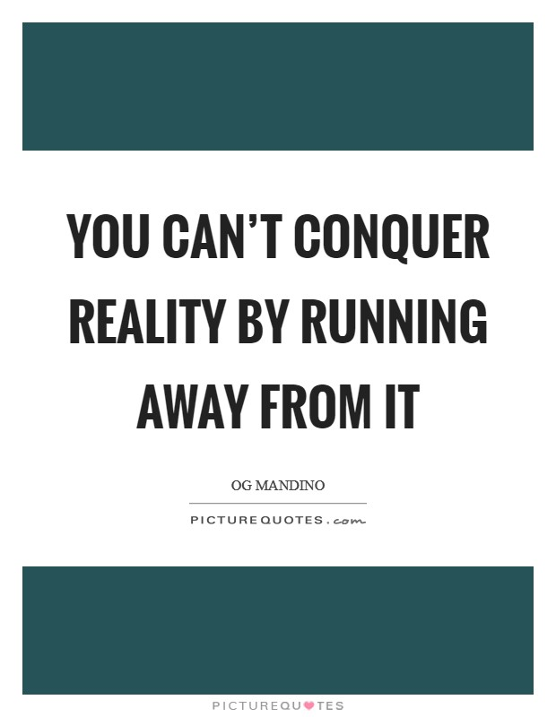 You can't conquer reality by running away from it Picture Quote #1
