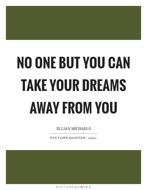 No one but you can take your dreams away from you Picture Quote #1