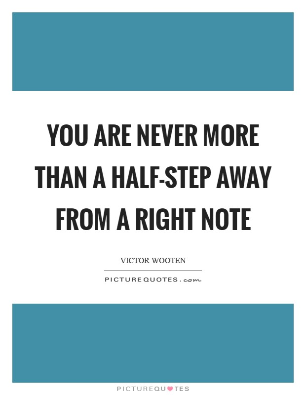 You are never more than a half-step away from a right note Picture Quote #1
