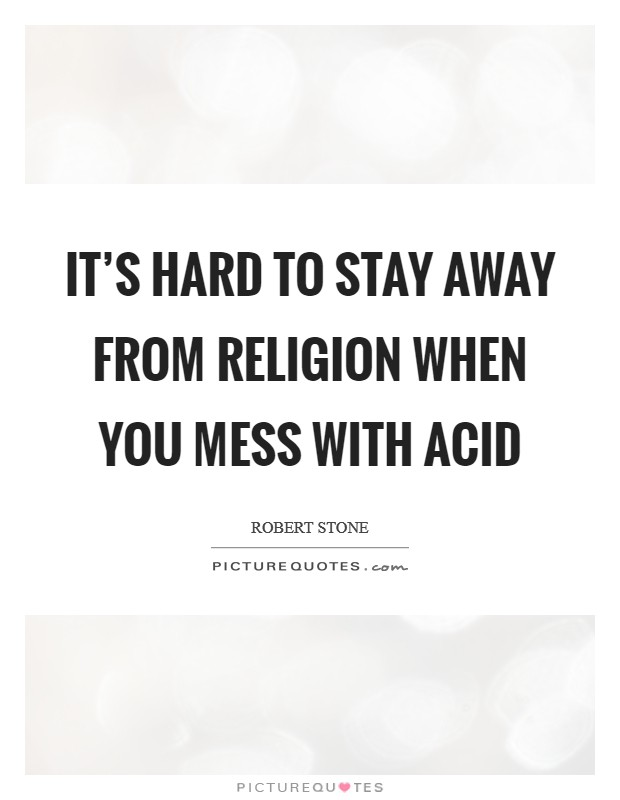 It's hard to stay away from religion when you mess with acid Picture Quote #1