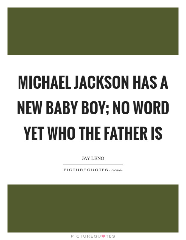 Michael Jackson has a new baby boy; no word yet who the father is Picture Quote #1