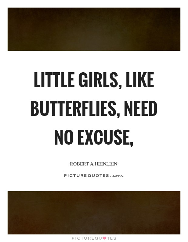 Little girls, like butterflies, need no excuse, Picture Quote #1