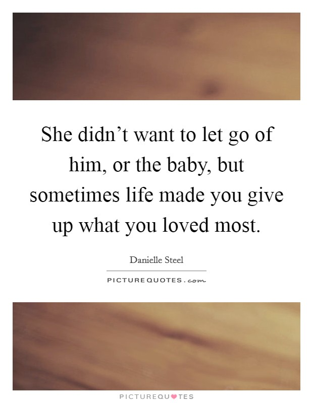 She didn't want to let go of him, or the baby, but sometimes life made you give up what you loved most Picture Quote #1